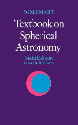 Textbook on Spherical Astronomy By Smart, William Marshall/ Green, Robin Michael